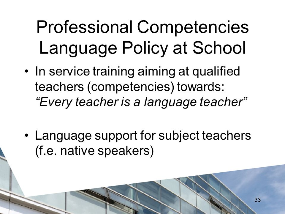 Professional Competencies Language Policy at School In service training aiming at qualified teachers (competencies) towards: Every teacher is a language teacher Language support for subject teachers (f.e.