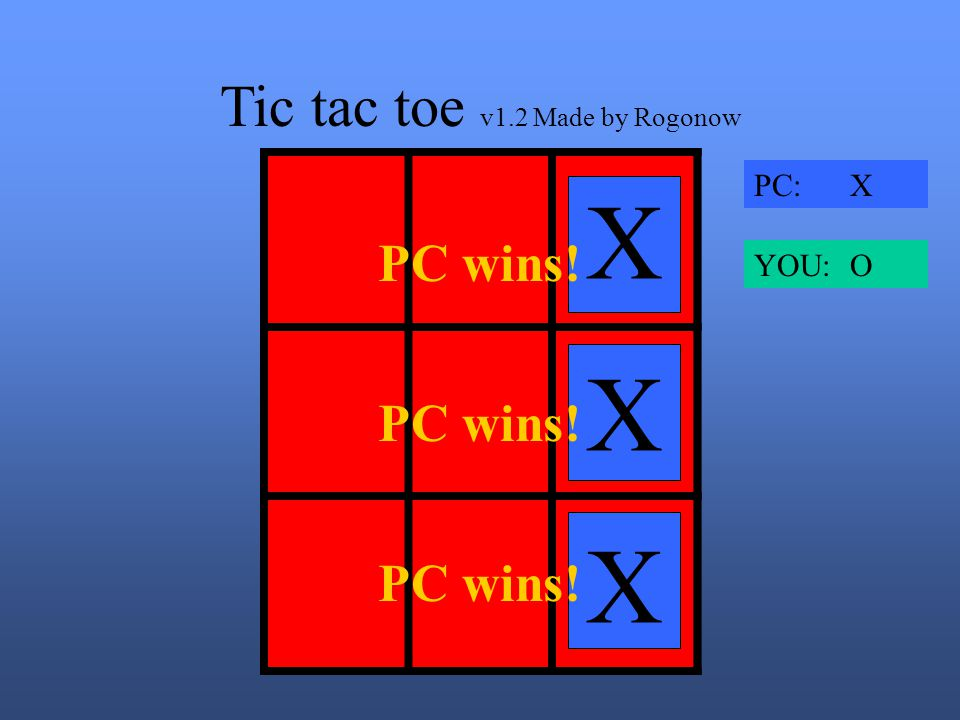 Tic tac toe v1.2 Made by Rogonow X OOX X PC: X YOU: O