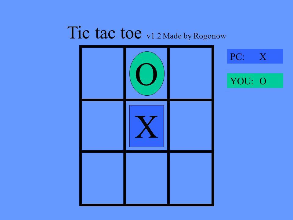 Tic tac toe v1.2 Made by Rogonow X O X PC: X YOU: O