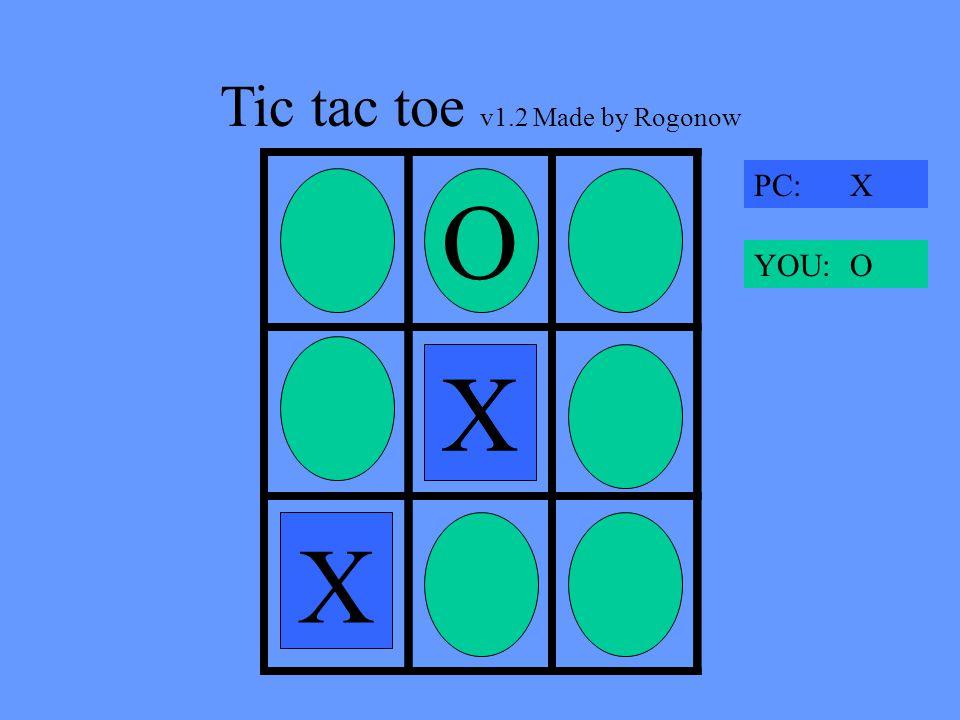 Tic tac toe v1.2 Made by Rogonow X OXO XOX PC: X YOU: O