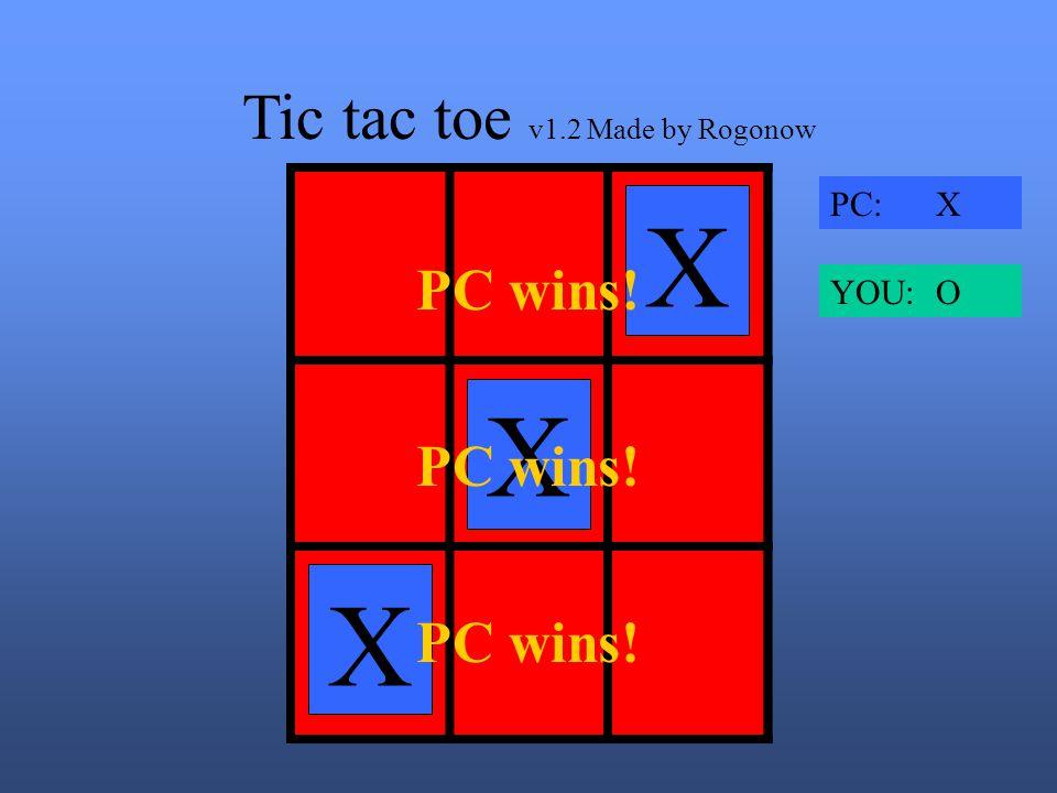 Tic tac toe v1.2 Made by Rogonow X X X X PC wins! PC: X YOU: O