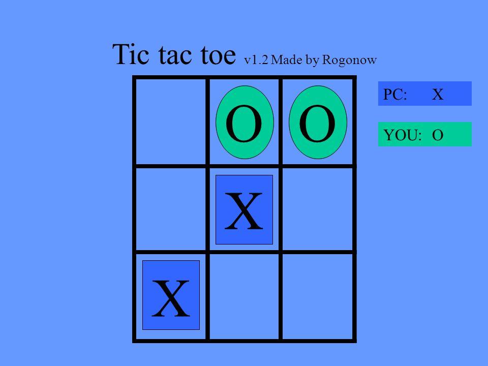 Tic tac toe v1.2 Made by Rogonow X OXO OX XOX PC: X YOU: O Tie!