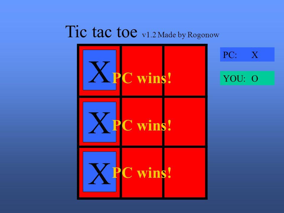 Tic tac toe v1.2 Made by Rogonow X OXO XO XOX PC: X YOU: O Tie!