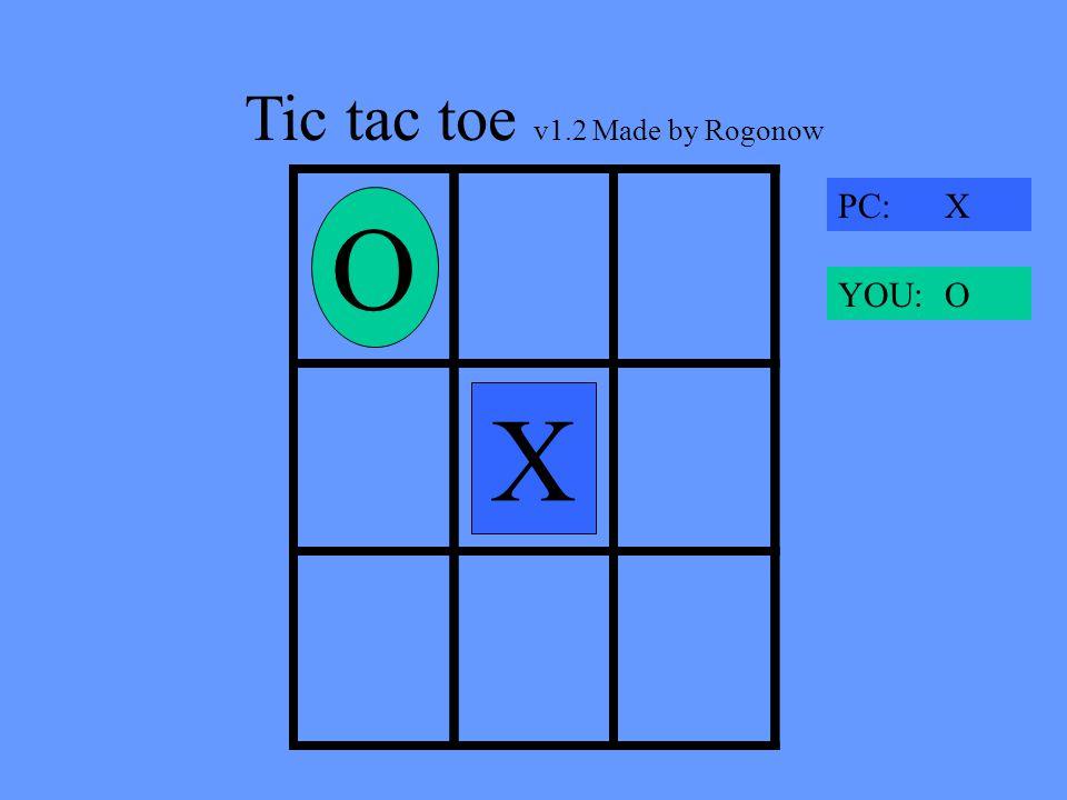 Tic tac toe v1.2 Made by Rogonow X OO X PC: X YOU: O