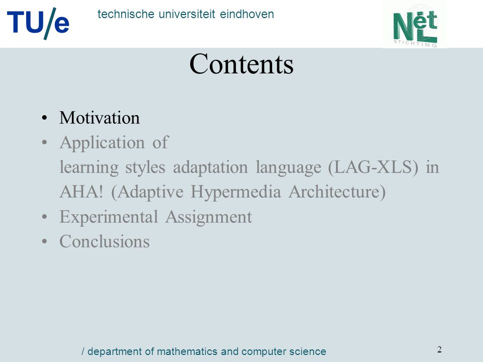 TU e technische universiteit eindhoven / department of mathematics and computer science 2 Contents Motivation Application of learning styles adaptation language (LAG-XLS) in AHA.