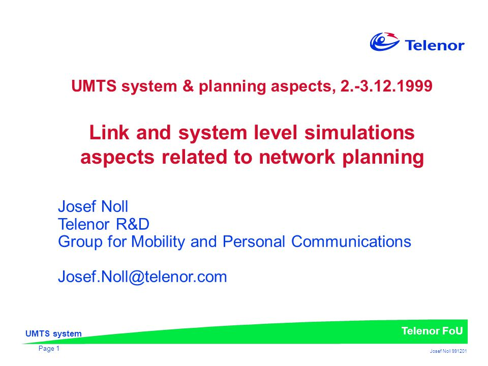 UMTS system Telenor FoU Josef Noll 991201 Page 1 UMTS system & planning aspects, 2.-3.12.1999 Link and system level simulations aspects related to net