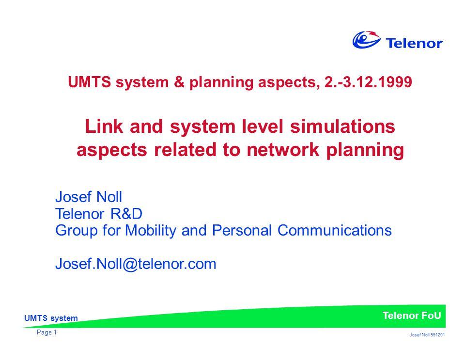 UMTS system Telenor FoU Josef Noll 991201 Page 12 Application testing Link level simulator Off-line program Application server Application client Layer 1 error pattern Layer 7 error pattern Error insertion QoS assessment FDD mode