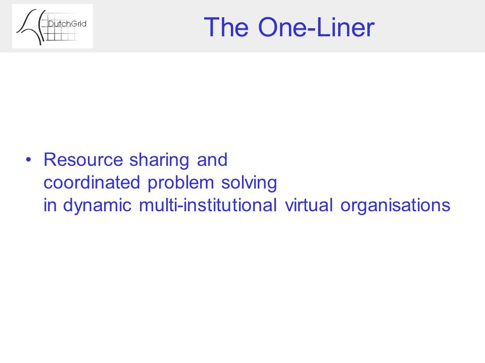 The One-Liner Resource sharing and coordinated problem solving in dynamic multi-institutional virtual organisations