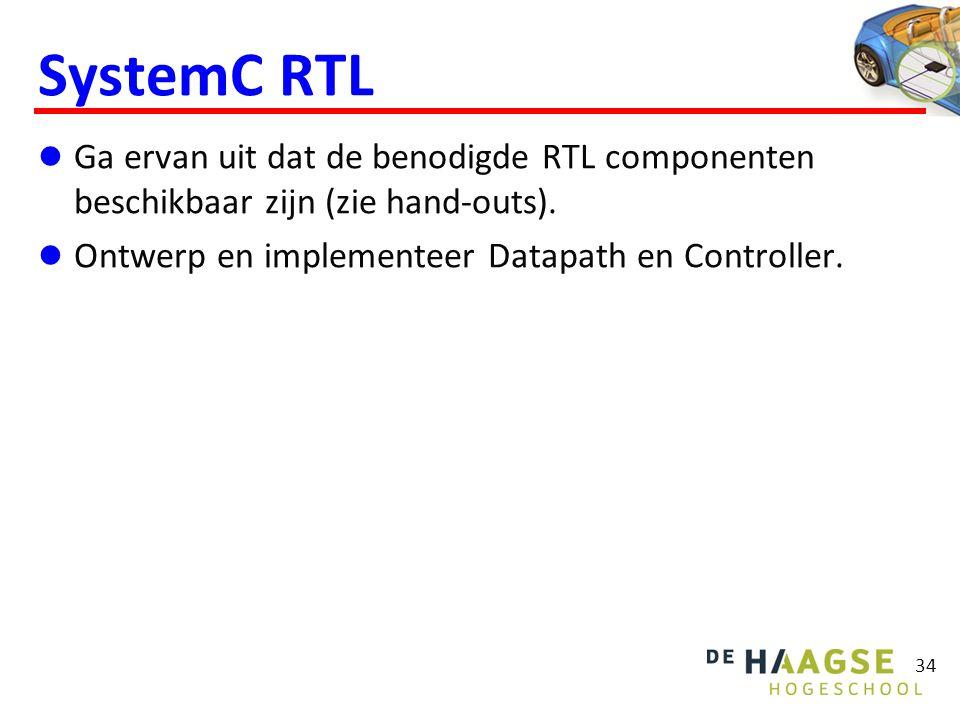 34 SystemC RTL Ga ervan uit dat de benodigde RTL componenten beschikbaar zijn (zie hand-outs).