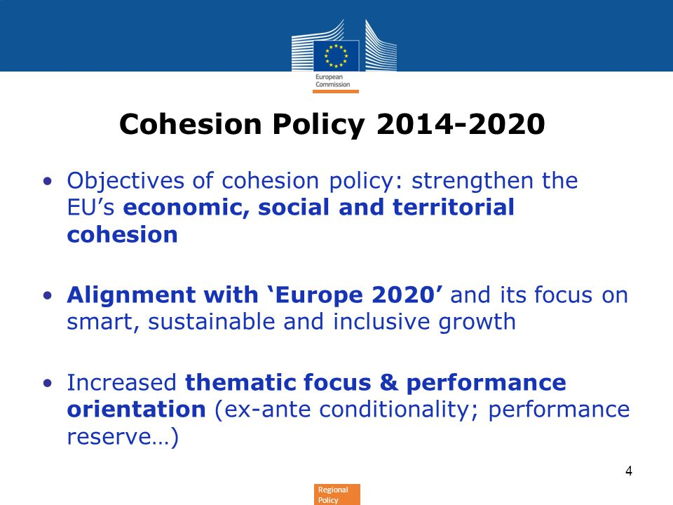 Regional Policy Cohesion Policy 2014-2020 Objectives of cohesion policy: strengthen the EU's economic, social and territorial cohesion Alignment with
