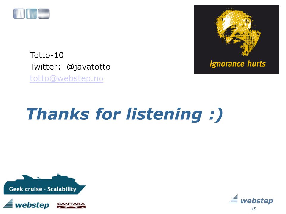 Thanks for listening :) Totto-10 Twitter: @javatotto totto@webstep.no 15