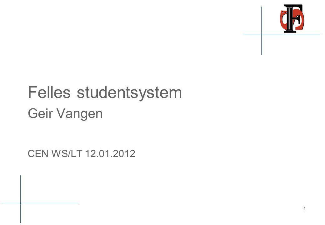 Felles studentsystem Geir Vangen CEN WS/LT 12.01.2012 1