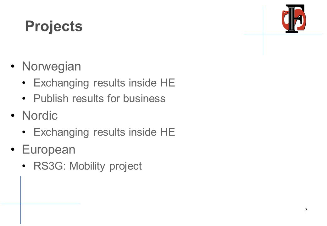 Projects Norwegian Exchanging results inside HE Publish results for business Nordic Exchanging results inside HE European RS3G: Mobility project 3