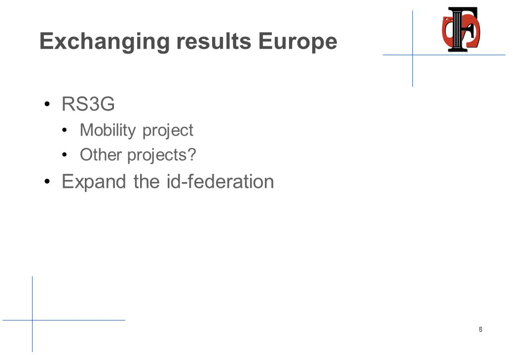 Exchanging results Europe RS3G Mobility project Other projects Expand the id-federation 8