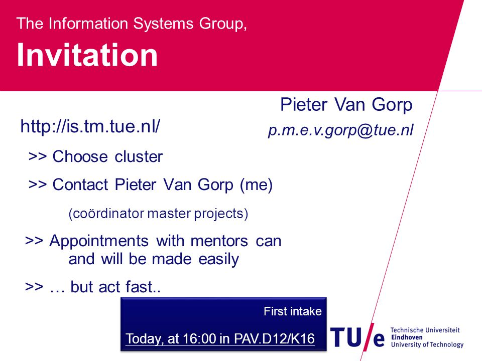 The Information Systems Group, Invitation http://is.tm.tue.nl/ >> Choose cluster >> Contact Pieter Van Gorp (me) (coördinator master projects) >> Appo