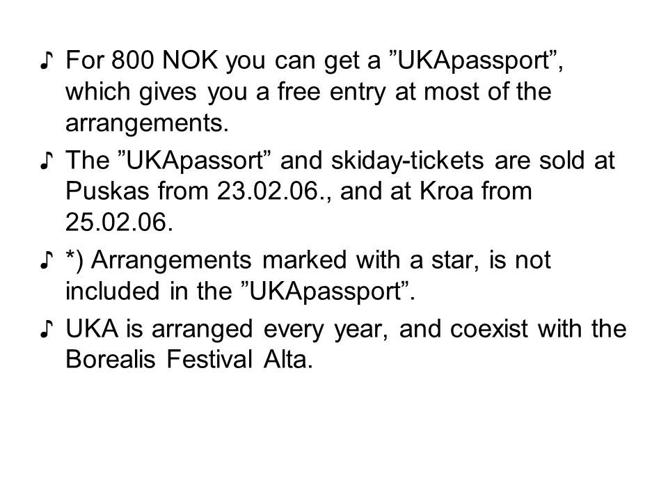 ♪For 800 NOK you can get a UKApassport , which gives you a free entry at most of the arrangements.
