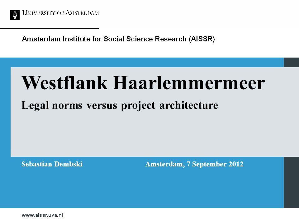 Westflank Haarlemmermeer Legal norms versus project architecture Sebastian DembskiAmsterdam, 7 September 2012