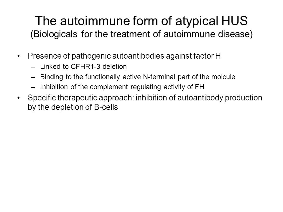 The autoimmune form of atypical HUS (Biologicals for the treatment of autoimmune disease) Presence of pathogenic autoantibodies against factor H –Link