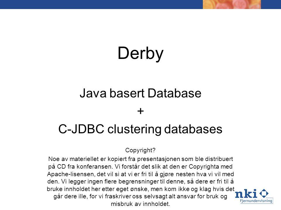 Derby Java basert Database + C-JDBC clustering databases Copyright.