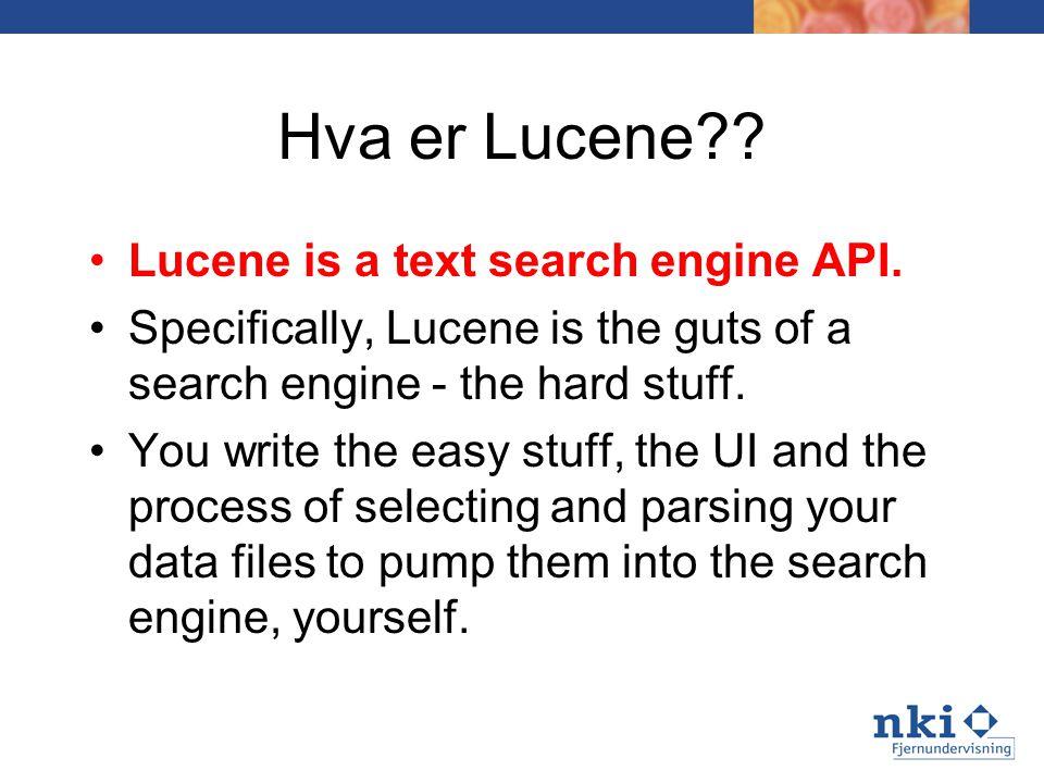 Hva er Lucene . Lucene is a text search engine API.