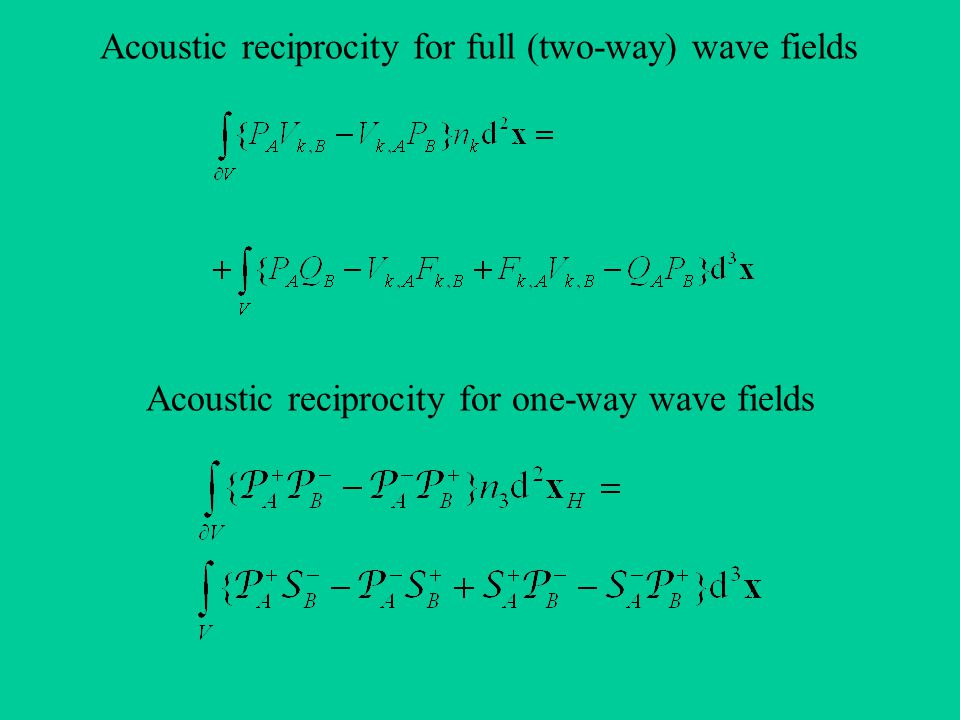Acoustic reciprocity for full (two-way) wave fields Acoustic reciprocity for one-way wave fields