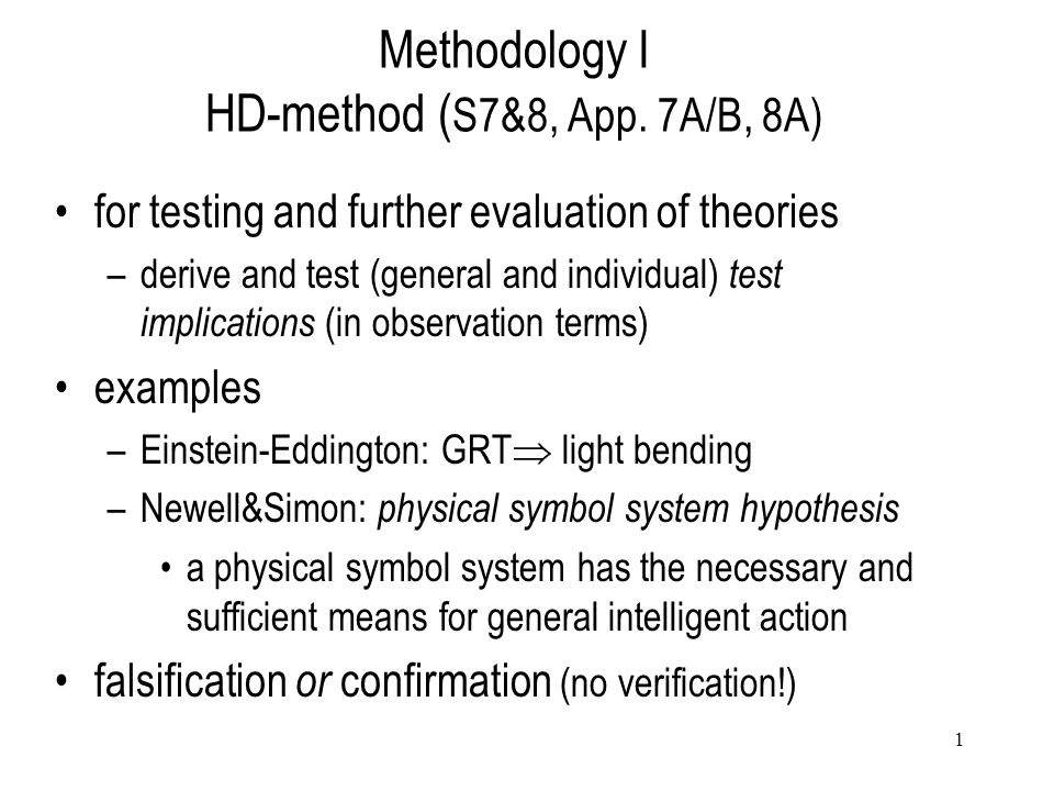 1 Methodology I HD-method ( S7&8, App. 7A/B, 8A) for testing and further evaluation of theories –derive and test (general and individual) test implica