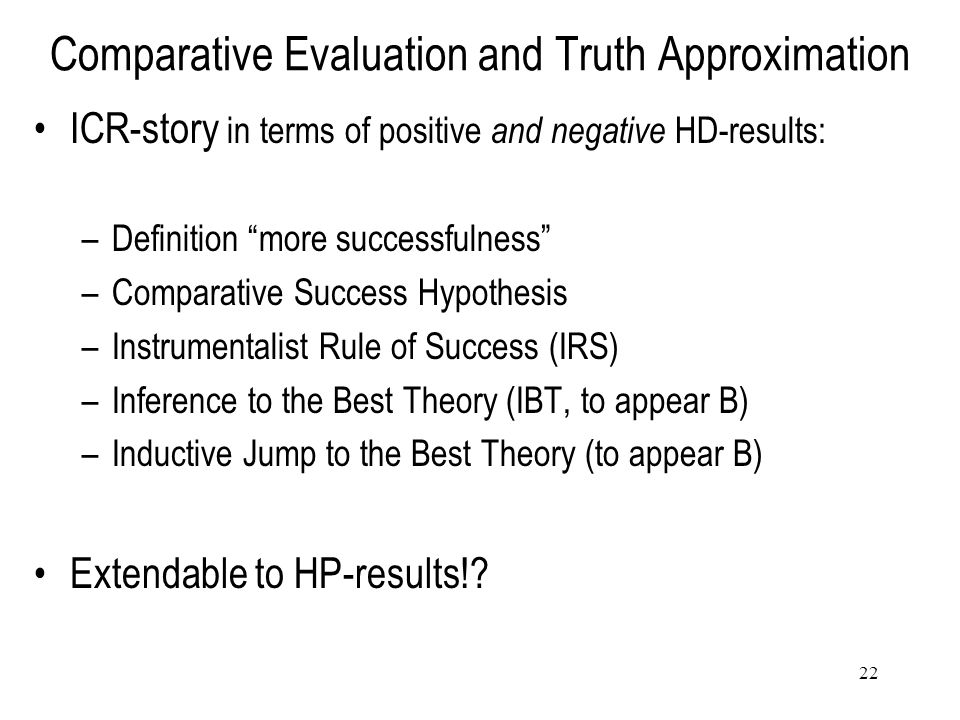 "22 Comparative Evaluation and Truth Approximation ICR-story in terms of positive and negative HD-results: –Definition ""more successfulness"" –Comparati"
