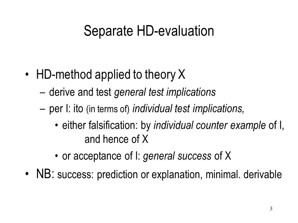 3 Separate HD-evaluation HD-method applied to theory X –derive and test general test implications –per I: ito (in terms of) individual test implicatio