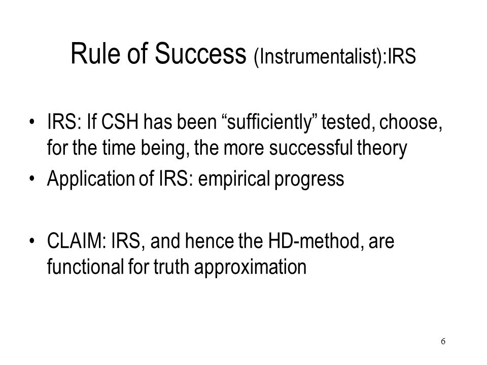 "6 Rule of Success (Instrumentalist):IRS IRS: If CSH has been ""sufficiently"" tested, choose, for the time being, the more successful theory Application"
