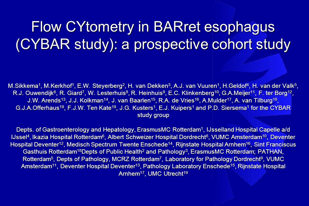 Flow CYtometry in BARret esophagus (CYBAR study): a prospective cohort study M.Sikkema 1, M.Kerkhof 1, E.W.