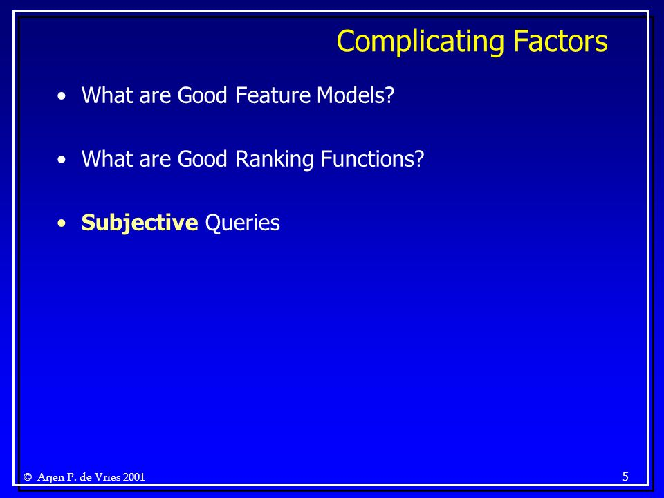 © Arjen P. de Vries 2001 5 Complicating Factors What are Good Feature Models.