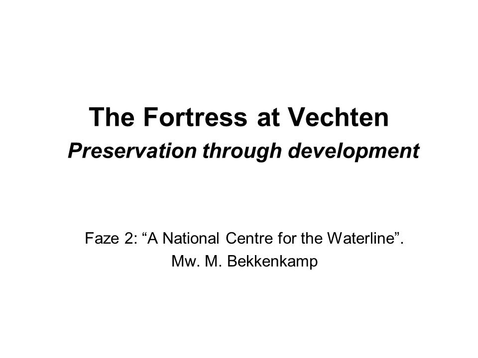 The Fortress at Vechten Preservation through development Faze 2: A National Centre for the Waterline .