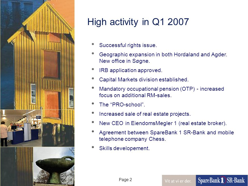 Page 2 High activity in Q1 2007 Successful rights issue.