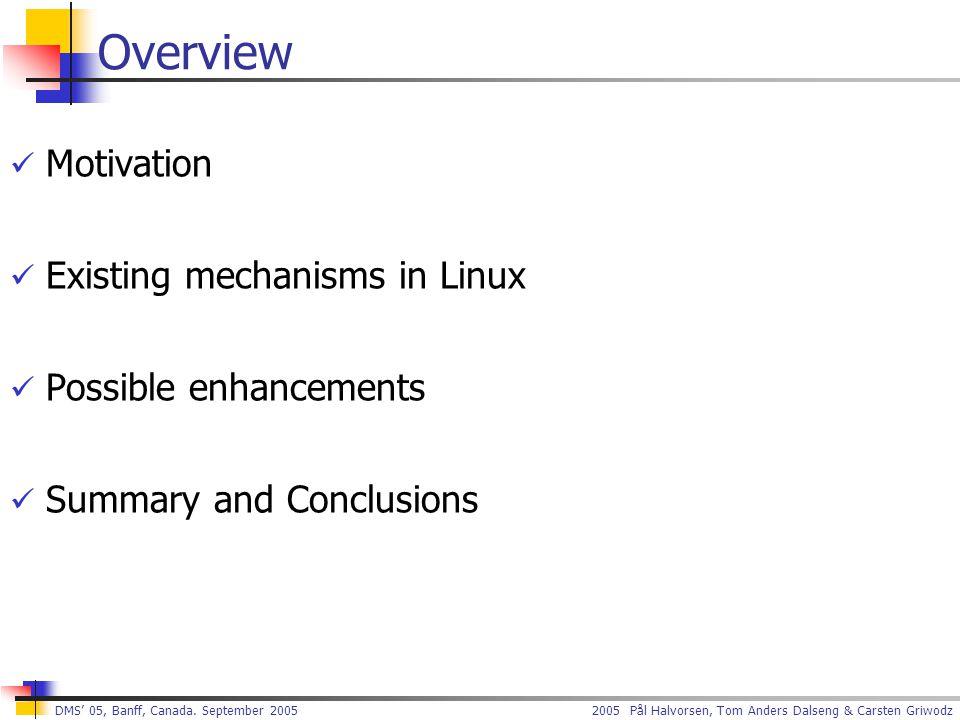 2005 Pål Halvorsen, Tom Anders Dalseng & Carsten Griwodz DMS' 05, Banff, Canada. September 2005 Overview Motivation Existing mechanisms in Linux Possi