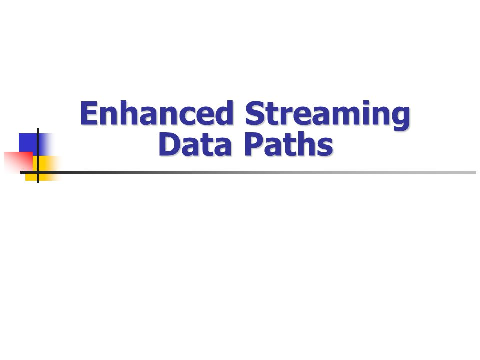 Enhanced Streaming Data Paths