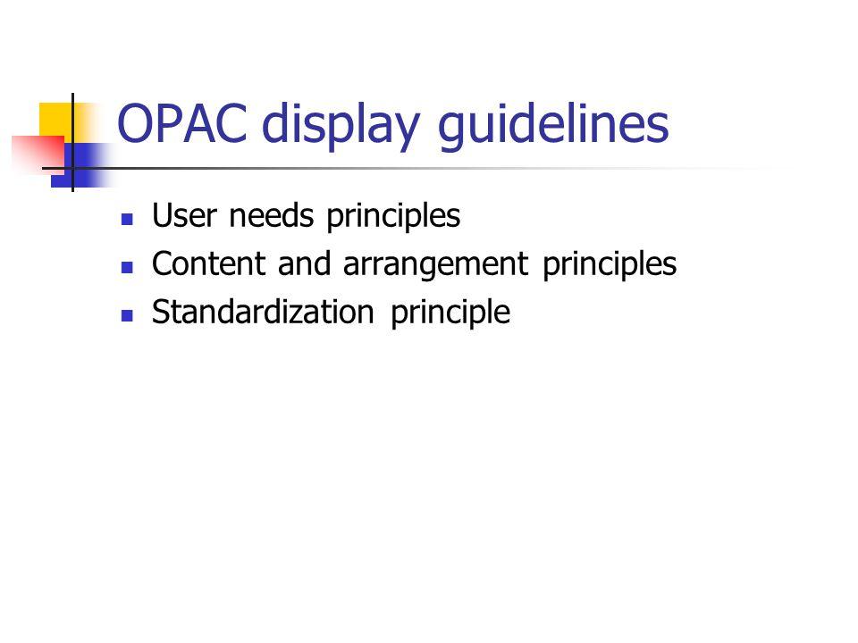 OPAC display guidelines User needs principles Content and arrangement principles Standardization principle