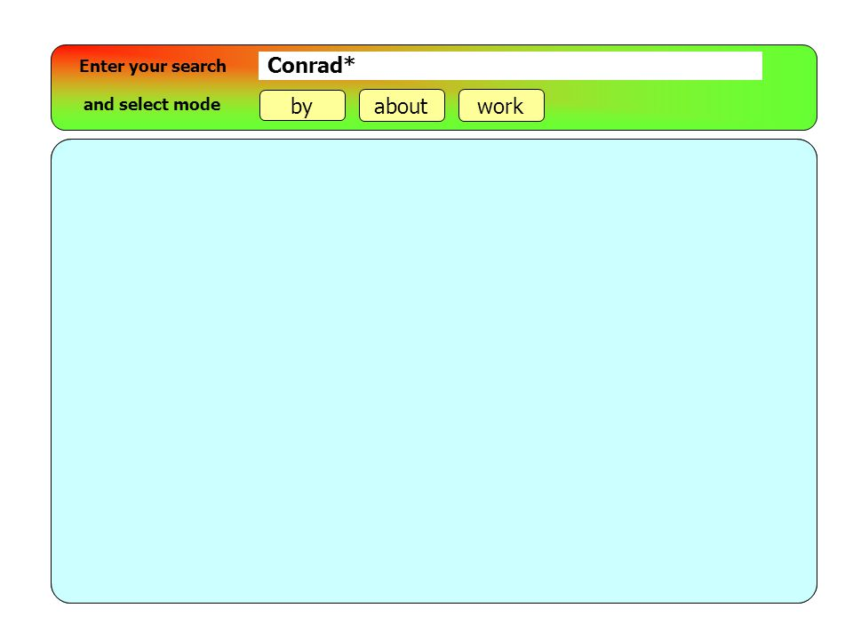 Enter your search Note: About: Turn card for more information by aboutwork and select mode Conrad*