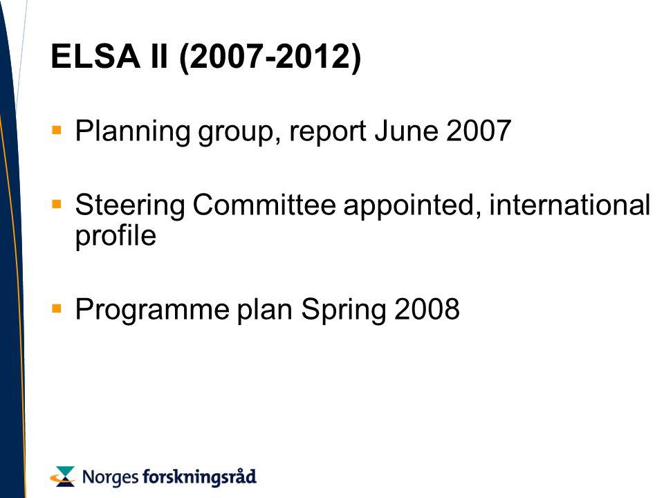ELSA II (2007-2012)  Planning group, report June 2007  Steering Committee appointed, international profile  Programme plan Spring 2008