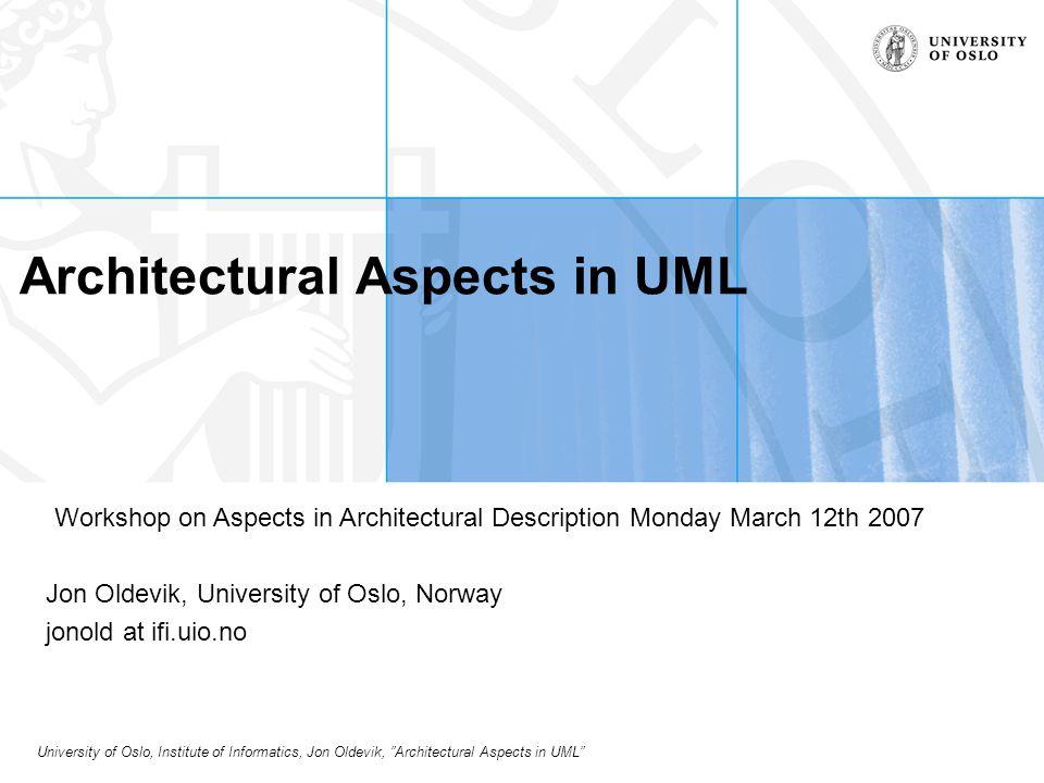 University of Oslo, Institute of Informatics, Jon Oldevik, Architectural Aspects in UML Summary / Further Work Binding Language –Semantics: What should it express.