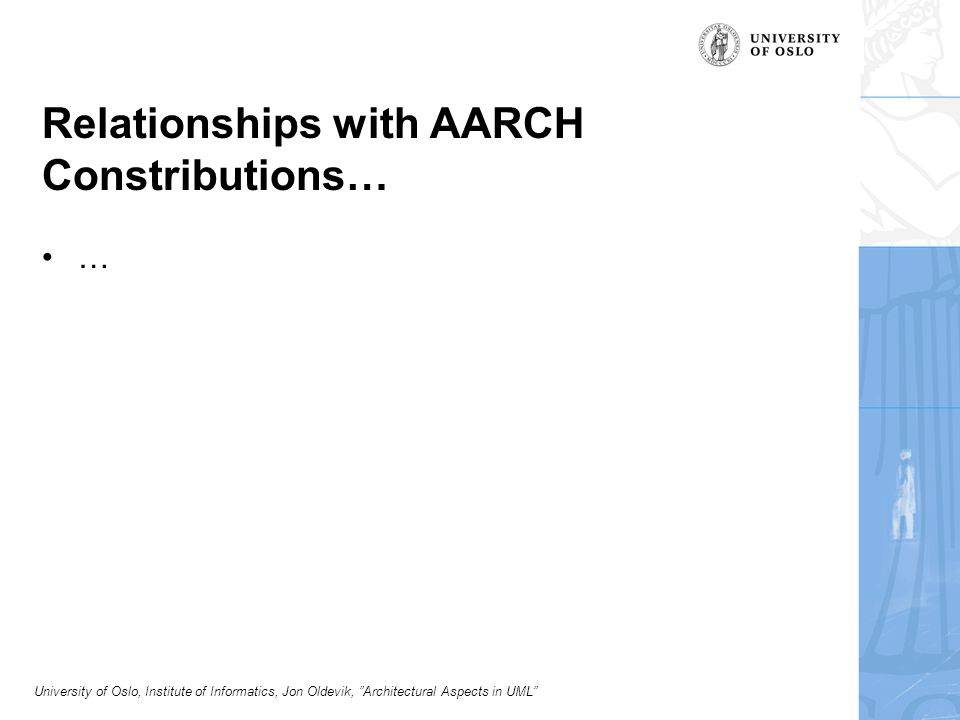 University of Oslo, Institute of Informatics, Jon Oldevik, Architectural Aspects in UML Relationships with AARCH Constributions… …