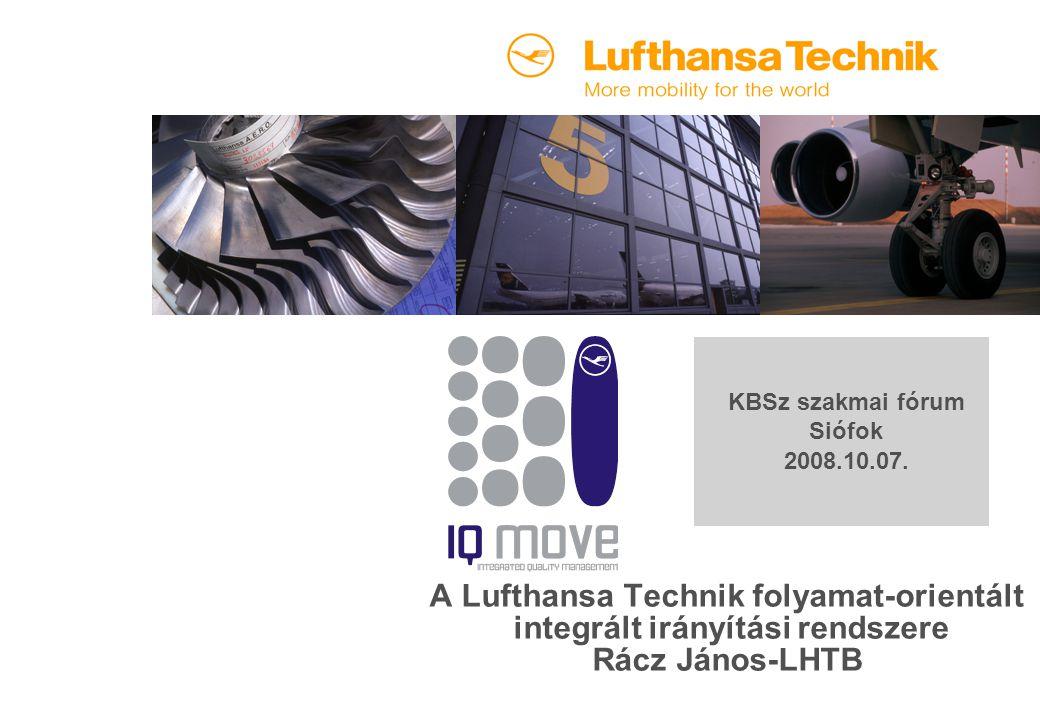 A Lufthansa Technik folyamat-orientált integrált irányítási rendszere Rácz János-LHTB KBSz szakmai fórum Siófok 2008.10.07.