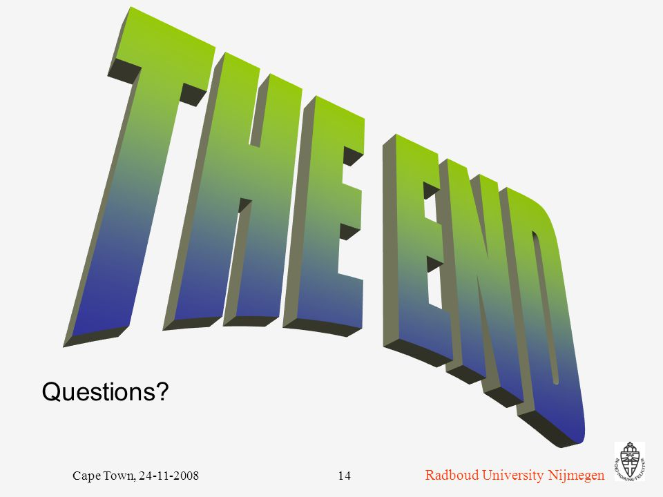 Radboud University Nijmegen Cape Town, 24-11-200814 Questions?