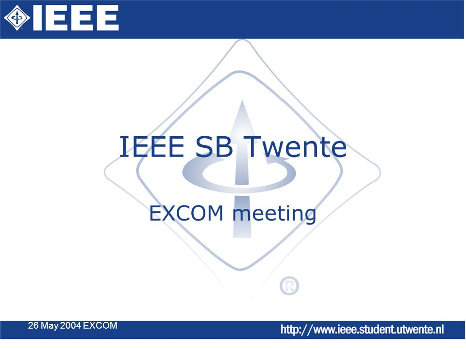26 May 2004 EXCOM IEEE SB Twente EXCOM meeting