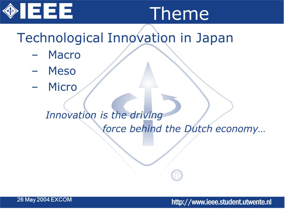 26 May 2004 EXCOM Theme Technological Innovation in Japan –Macro –Meso –Micro Innovation is the driving force behind the Dutch economy…