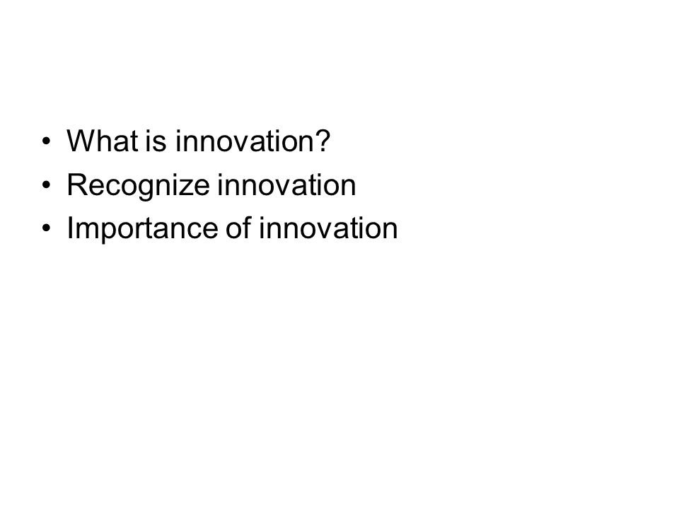 What is innovation Recognize innovation Importance of innovation