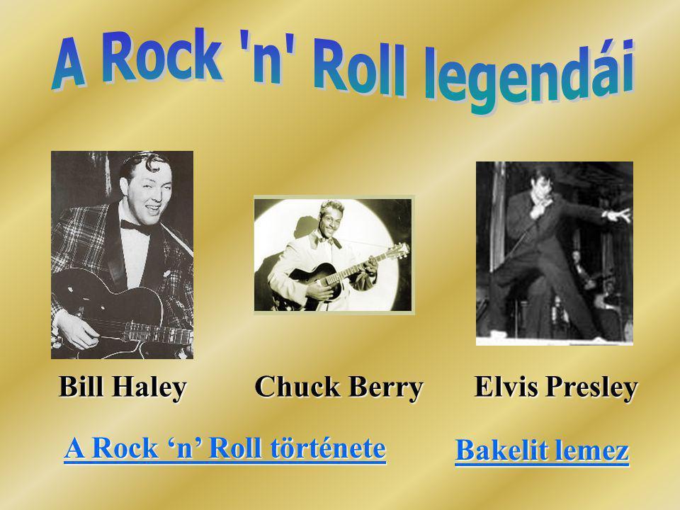 Bill Haley Chuck Berry Elvis Presley Bill Haley Chuck Berry Elvis Presley A Rock 'n' Roll története A Rock 'n' Roll története Bakelit lemez Bakelit le