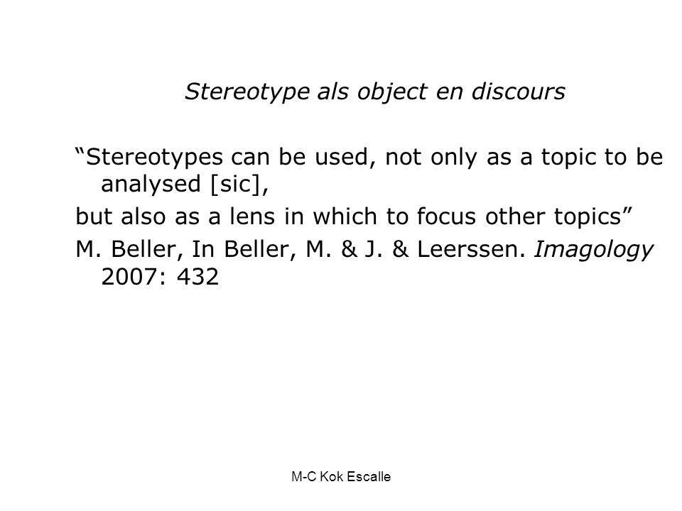 M-C Kok Escalle Stereotype als object en discours Stereotypes can be used, not only as a topic to be analysed [sic], but also as a lens in which to focus other topics M.