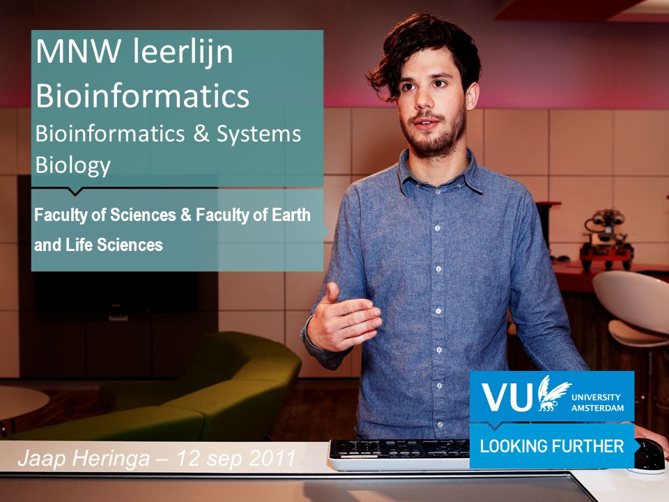 MNW leerlijn Bioinformatics Bioinformatics & Systems Biology Faculty of Sciences & Faculty of Earth and Life Sciences Jaap Heringa – 12 sep 2011