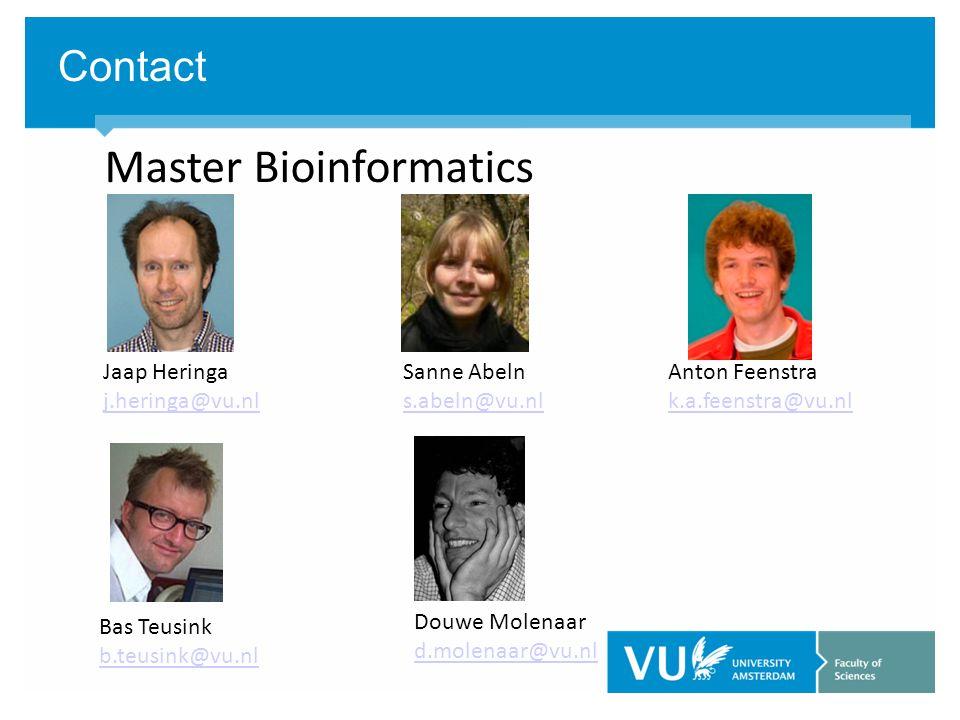 Contact Master Bioinformatics Jaap Heringa j.heringa@vu.nl Sanne Abeln s.abeln@vu.nl Anton Feenstra k.a.feenstra@vu.nl Bas Teusink b.teusink@vu.nl Douwe Molenaar d.molenaar@vu.nl