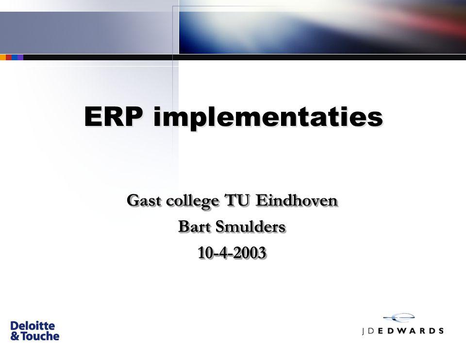 ERP implementaties Gast college TU Eindhoven Bart Smulders 10-4-2003 Gast college TU Eindhoven Bart Smulders 10-4-2003